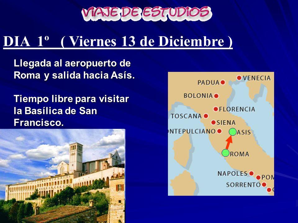 DIA 1º ( Viernes 13 de Diciembre ) Llegada al aeropuerto de Roma y salida hacia Asís. Tiempo libre para visitar la Basílica de San Francisco.