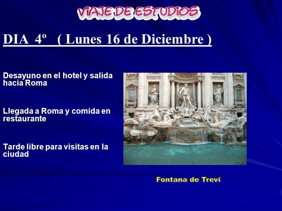 DIA 4º ( Lunes 16 de Diciembre ) Desayuno en el hotel y salida hacia Roma Llegada a Roma y comida en restaurante Tarde libre para visitas en la ciudad