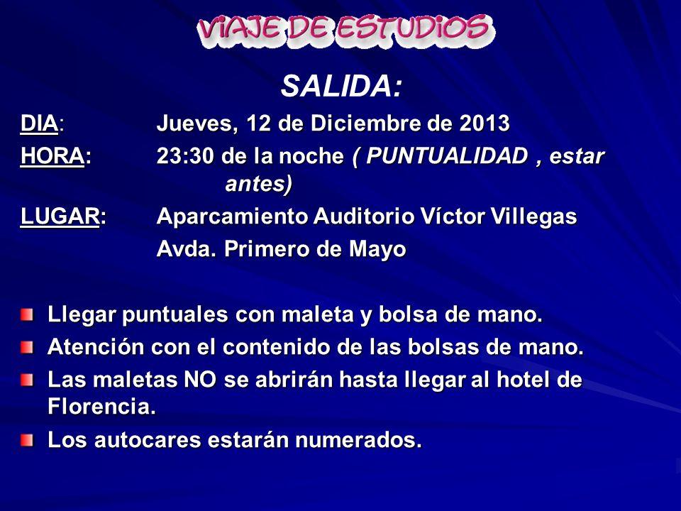 SALIDA: DIA: Jueves, 12 de Diciembre de 2013 HORA: 23:30 de la noche ( PUNTUALIDAD, estar antes) LUGAR: Aparcamiento Auditorio Víctor Villegas Avda. P