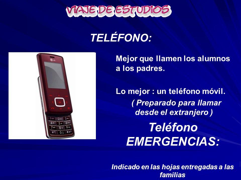 Mejor que llamen los alumnos a los padres. Lo mejor : un teléfono móvil. ( Preparado para llamar desde el extranjero ) TELÉFONO: Teléfono EMERGENCIAS:
