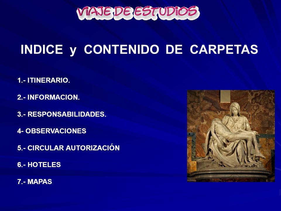 1.- ITINERARIO. 2.- INFORMACION. 3.- RESPONSABILIDADES. 4- OBSERVACIONES 5.- CIRCULAR AUTORIZACIÓN 6.- HOTELES 7.- MAPAS INDICE y CONTENIDO DE CARPETA