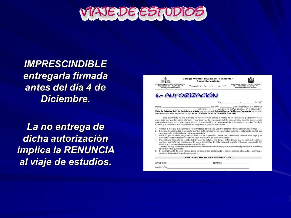IMPRESCINDIBLE entregarla firmada antes del día 4 de Diciembre. La no entrega de dicha autorización implica la RENUNCIA al viaje de estudios.
