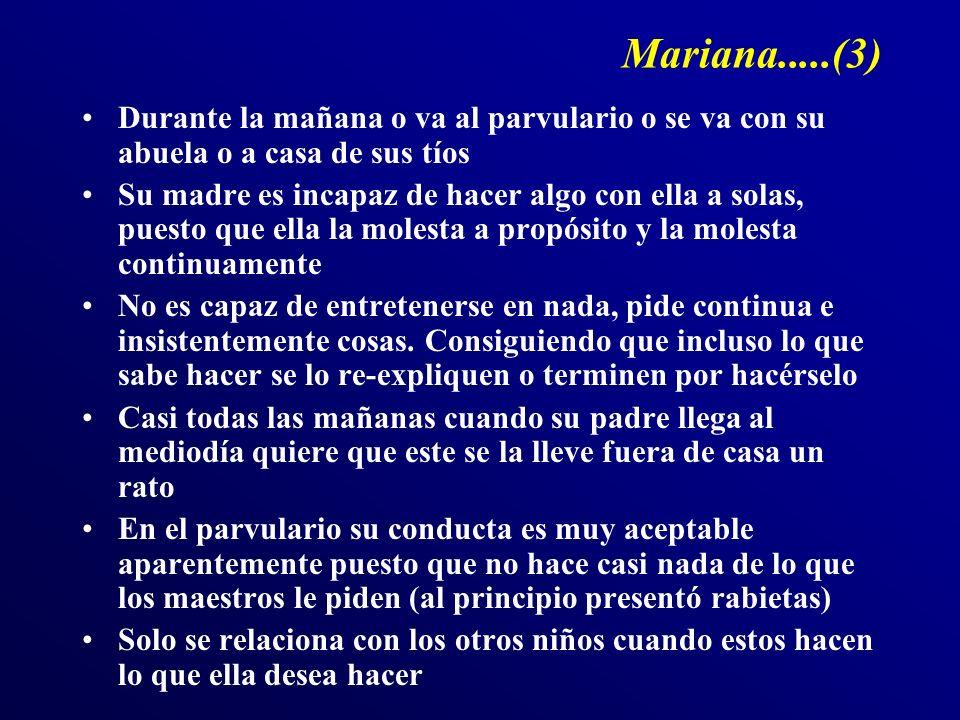 Mariana.....(3) Durante la mañana o va al parvulario o se va con su abuela o a casa de sus tíos Su madre es incapaz de hacer algo con ella a solas, pu