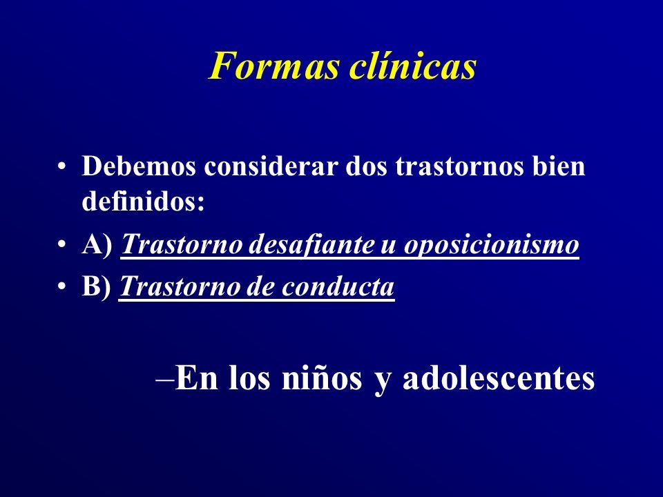 Formas clínicas Debemos considerar dos trastornos bien definidos: A) Trastorno desafiante u oposicionismo B) Trastorno de conducta –En los niños y adolescentes