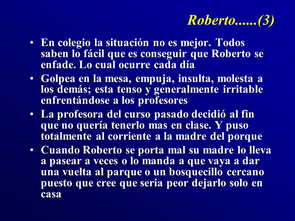 Roberto......(3) En colegio la situación no es mejor. Todos saben lo fácil que es conseguir que Roberto se enfade. Lo cual ocurre cada día Golpea en l