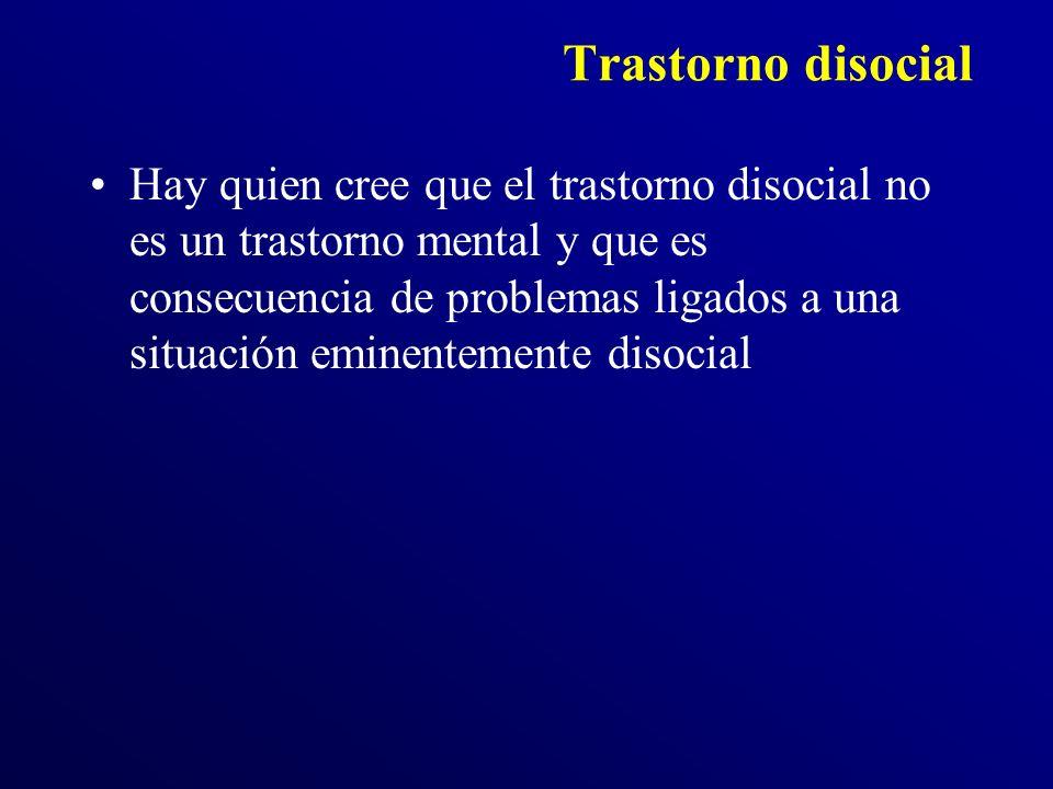 Trastorno disocial Hay quien cree que el trastorno disocial no es un trastorno mental y que es consecuencia de problemas ligados a una situación eminentemente disocial