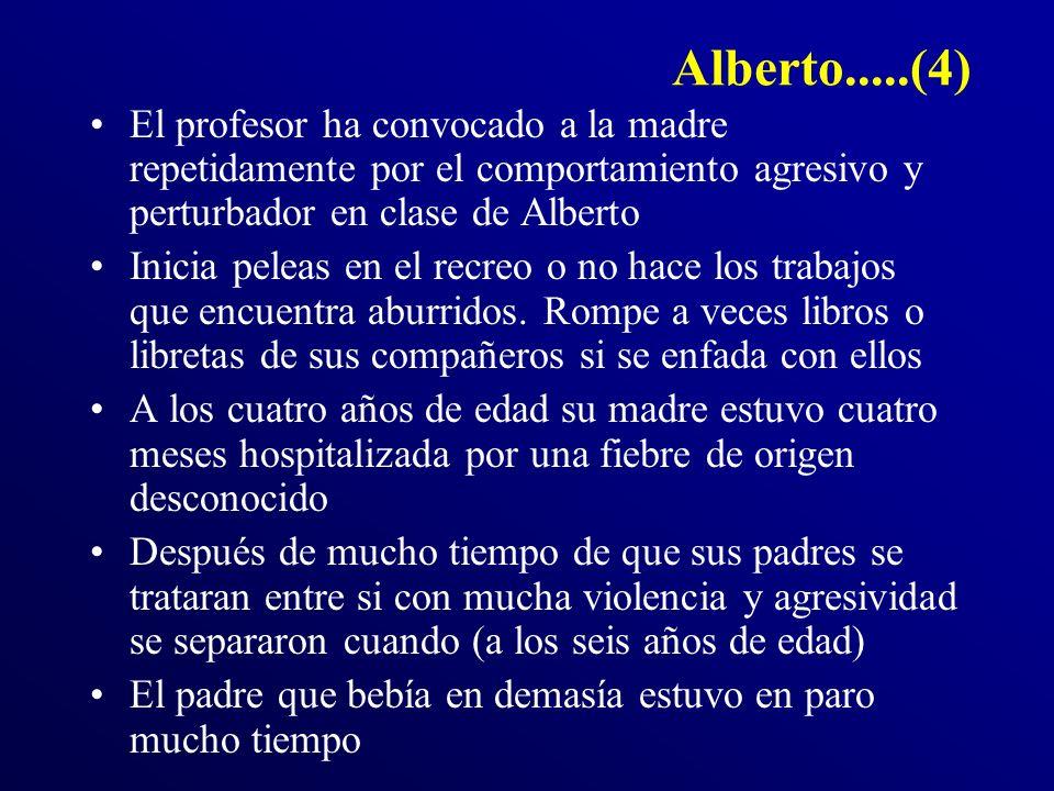 Alberto.....(4) El profesor ha convocado a la madre repetidamente por el comportamiento agresivo y perturbador en clase de Alberto Inicia peleas en el recreo o no hace los trabajos que encuentra aburridos.