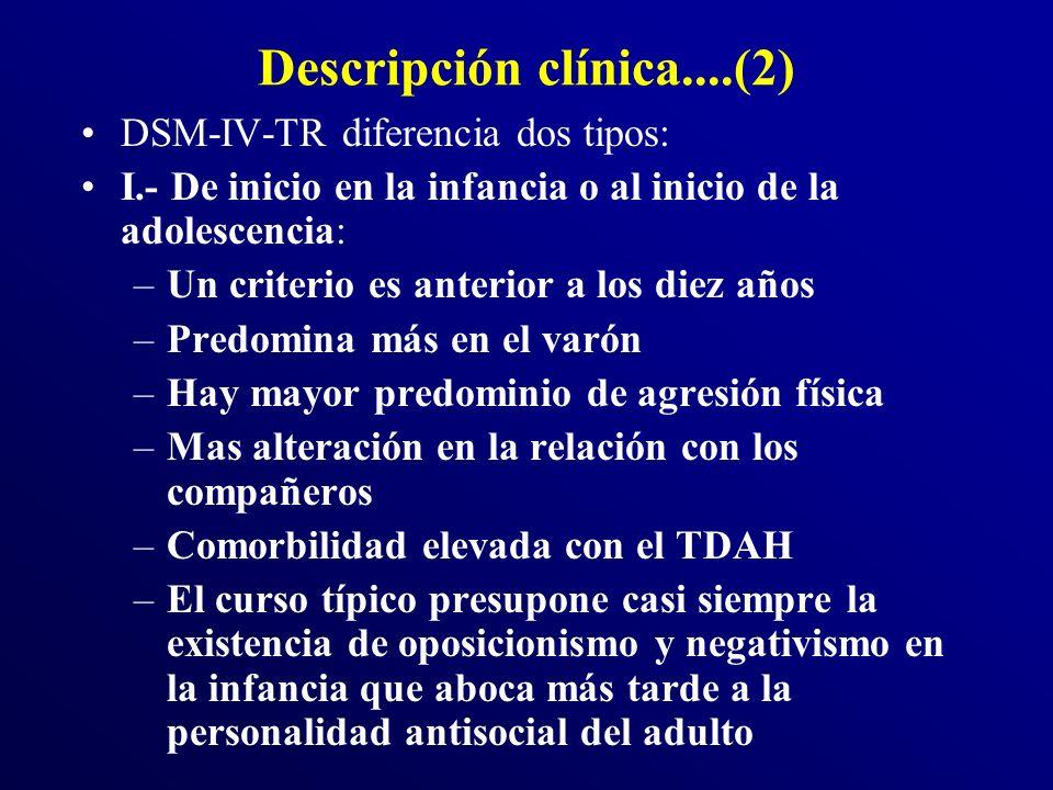 Descripción clínica....(2) DSM-IV-TR diferencia dos tipos: I.- De inicio en la infancia o al inicio de la adolescencia: –Un criterio es anterior a los