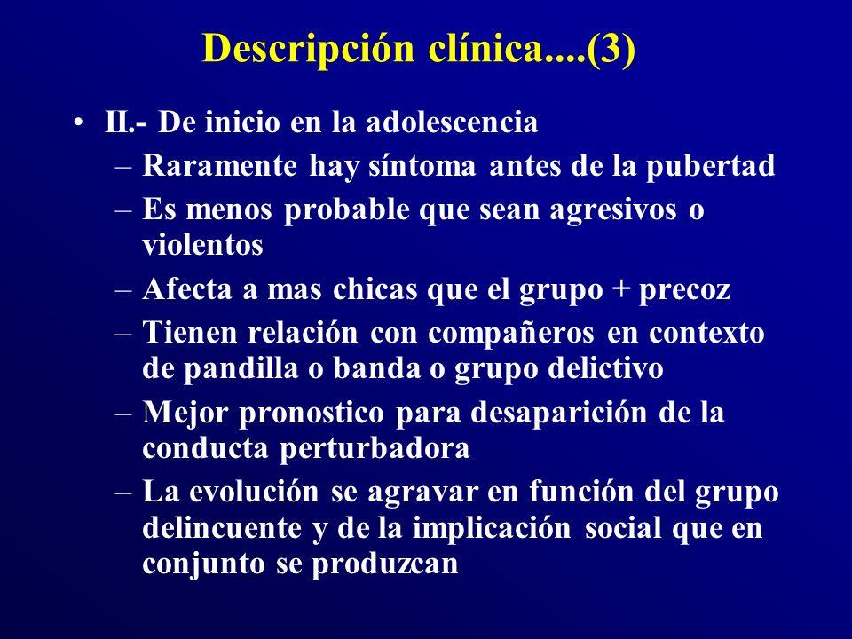 Descripción clínica....(3) II.- De inicio en la adolescencia –Raramente hay síntoma antes de la pubertad –Es menos probable que sean agresivos o viole