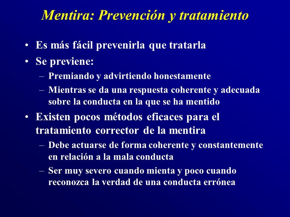 Mentira: Prevención y tratamiento Es más fácil prevenirla que tratarla Se previene: –Premiando y advirtiendo honestamente –Mientras se da una respuest