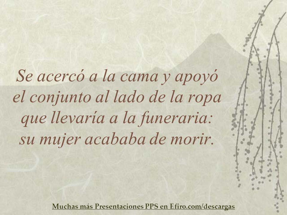 Muchas más Presentaciones PPS en Efiro.com/descargas Se acercó a la cama y apoyó el conjunto al lado de la ropa que llevaría a la funeraria: su mujer