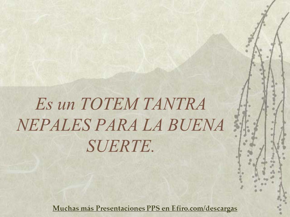 Muchas más Presentaciones PPS en Efiro.com/descargas Es un TOTEM TANTRA NEPALES PARA LA BUENA SUERTE.