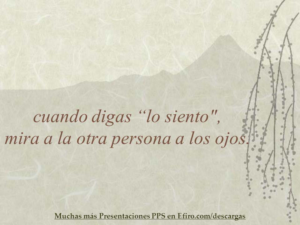Muchas más Presentaciones PPS en Efiro.com/descargas cuando digas lo siento
