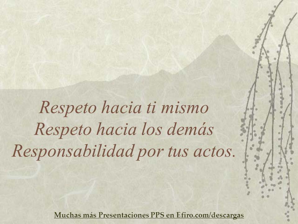 Muchas más Presentaciones PPS en Efiro.com/descargas Respeto hacia ti mismo Respeto hacia los demás Responsabilidad por tus actos.