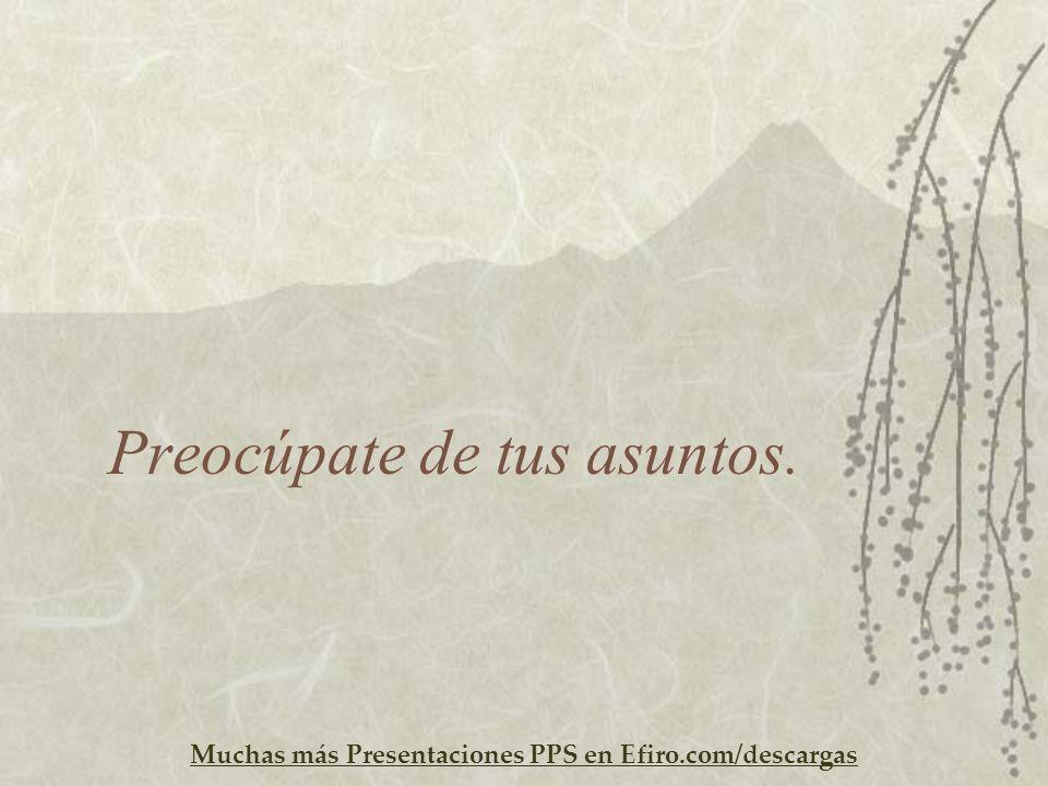 Muchas más Presentaciones PPS en Efiro.com/descargas Preocúpate de tus asuntos.