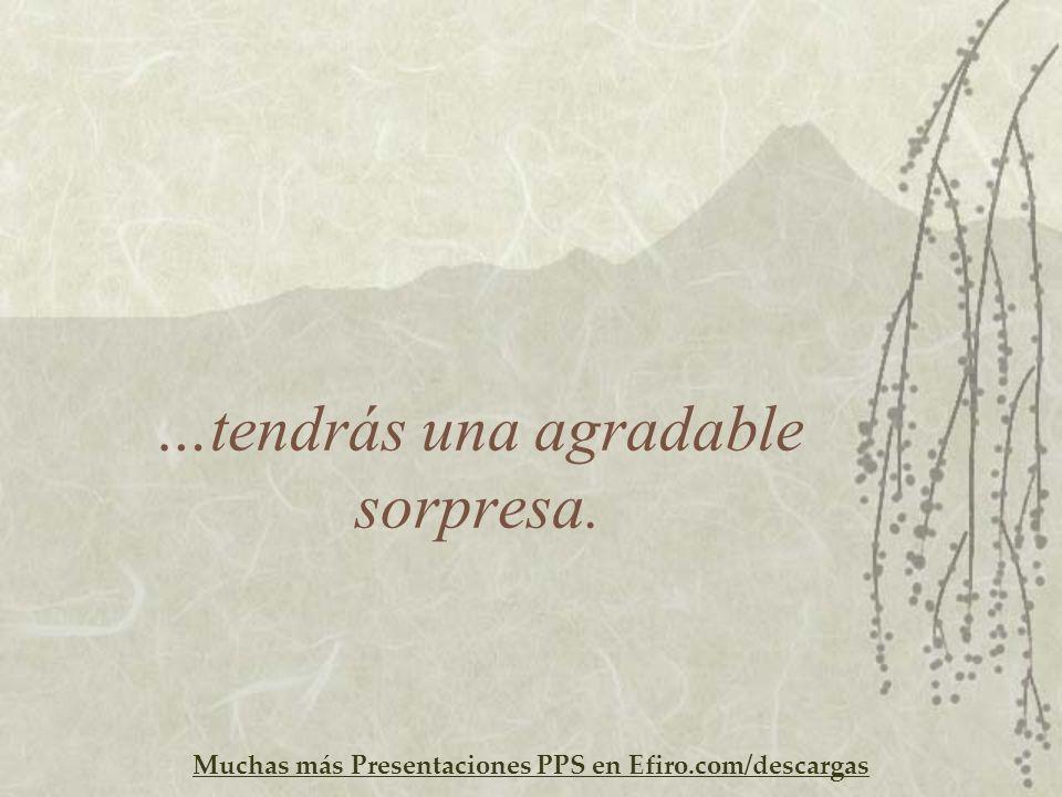 Muchas más Presentaciones PPS en Efiro.com/descargas …tendrás una agradable sorpresa.
