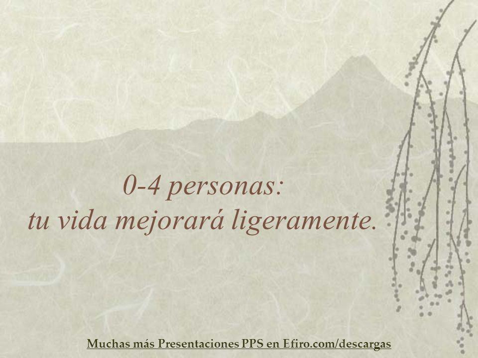 Muchas más Presentaciones PPS en Efiro.com/descargas 0-4 personas: tu vida mejorará ligeramente.
