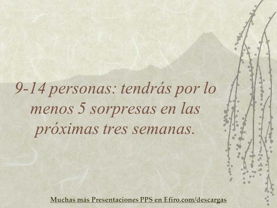 Muchas más Presentaciones PPS en Efiro.com/descargas 9-14 personas: tendrás por lo menos 5 sorpresas en las próximas tres semanas.