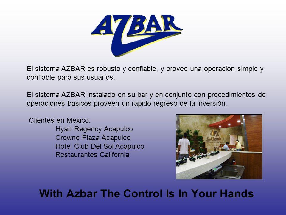 With Azbar The Control Is In Your Hands El sistema AZBAR es robusto y confiable, y provee una operación simple y confiable para sus usuarios. El siste
