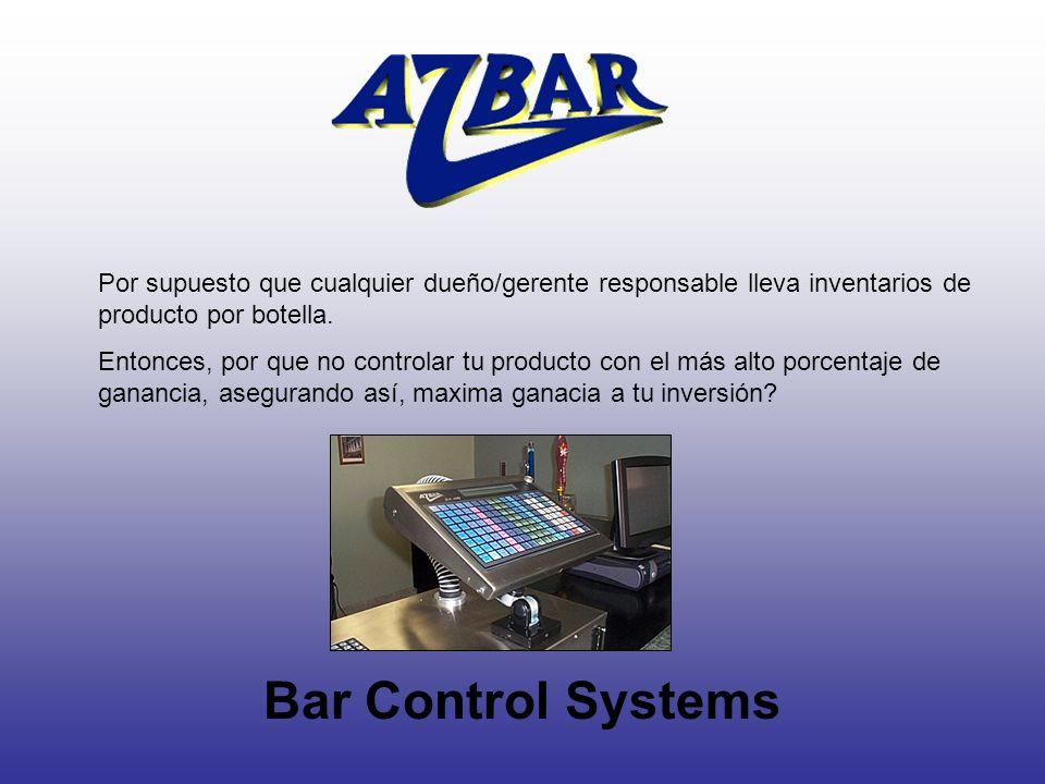 Bar Control Systems Por supuesto que cualquier dueño/gerente responsable lleva inventarios de producto por botella. Entonces, por que no controlar tu