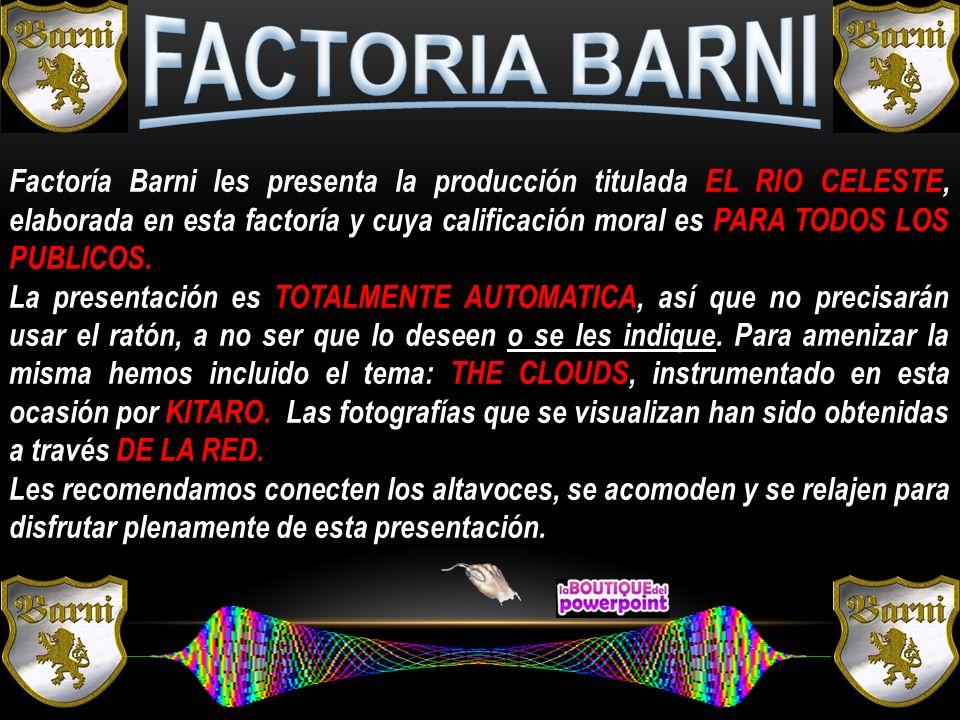 Factoría Barni les presenta la producción titulada EL RIO CELESTE, elaborada en esta factoría y cuya calificación moral es PARA TODOS LOS PUBLICOS.
