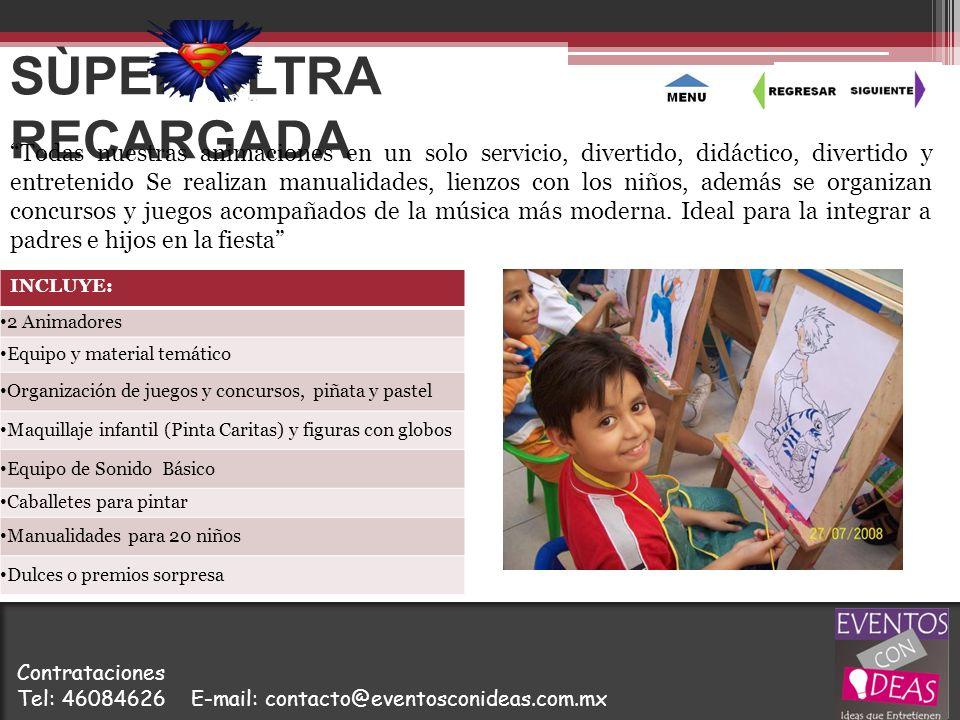 SÙPER ULTRA RECARGADA INCLUYE: 2 Animadores Equipo y material temático Organización de juegos y concursos, piñata y pastel Maquillaje infantil (Pinta