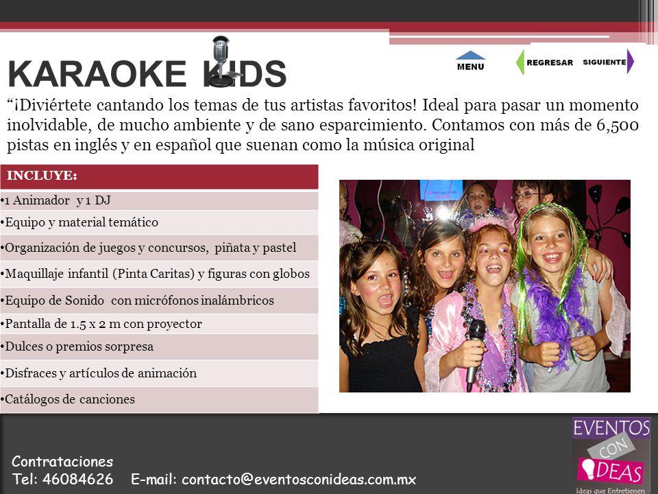 KARAOKE KIDS INCLUYE: 1 Animador y 1 DJ Equipo y material temático Organización de juegos y concursos, piñata y pastel Maquillaje infantil (Pinta Cari