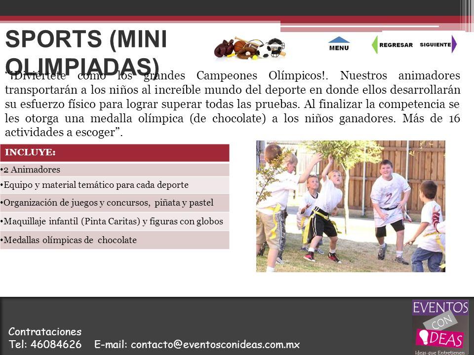 SPORTS (MINI OLIMPIADAS) INCLUYE: 2 Animadores Equipo y material temático para cada deporte Organización de juegos y concursos, piñata y pastel Maquil