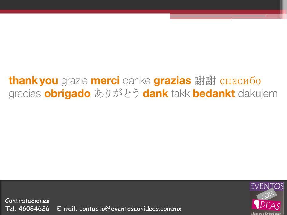Contrataciones Tel: 46084626 E-mail: contacto@eventosconideas.com.mx