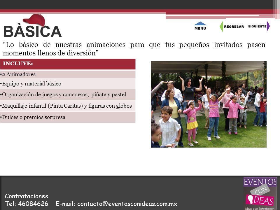 BÀSICA INCLUYE: 2 Animadores Equipo y material básico Organización de juegos y concursos, piñata y pastel Maquillaje infantil (Pinta Caritas) y figura