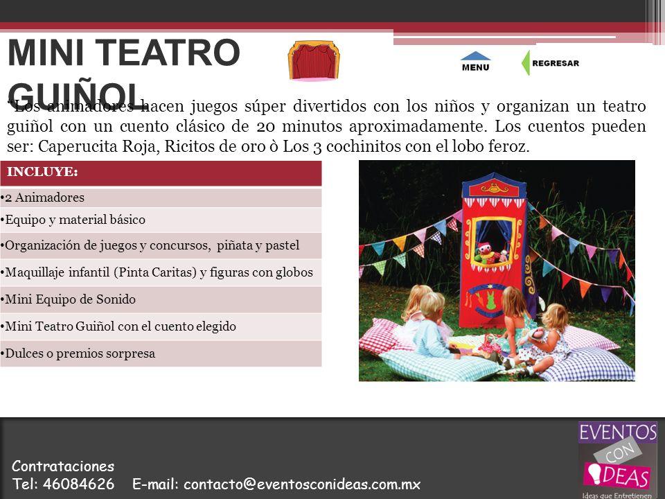 MINI TEATRO GUIÑOL INCLUYE: 2 Animadores Equipo y material básico Organización de juegos y concursos, piñata y pastel Maquillaje infantil (Pinta Carit