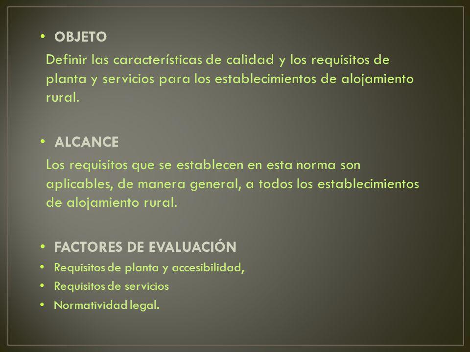 OBJETO Definir las características de calidad y los requisitos de planta y servicios para los establecimientos de alojamiento rural. ALCANCE Los requi