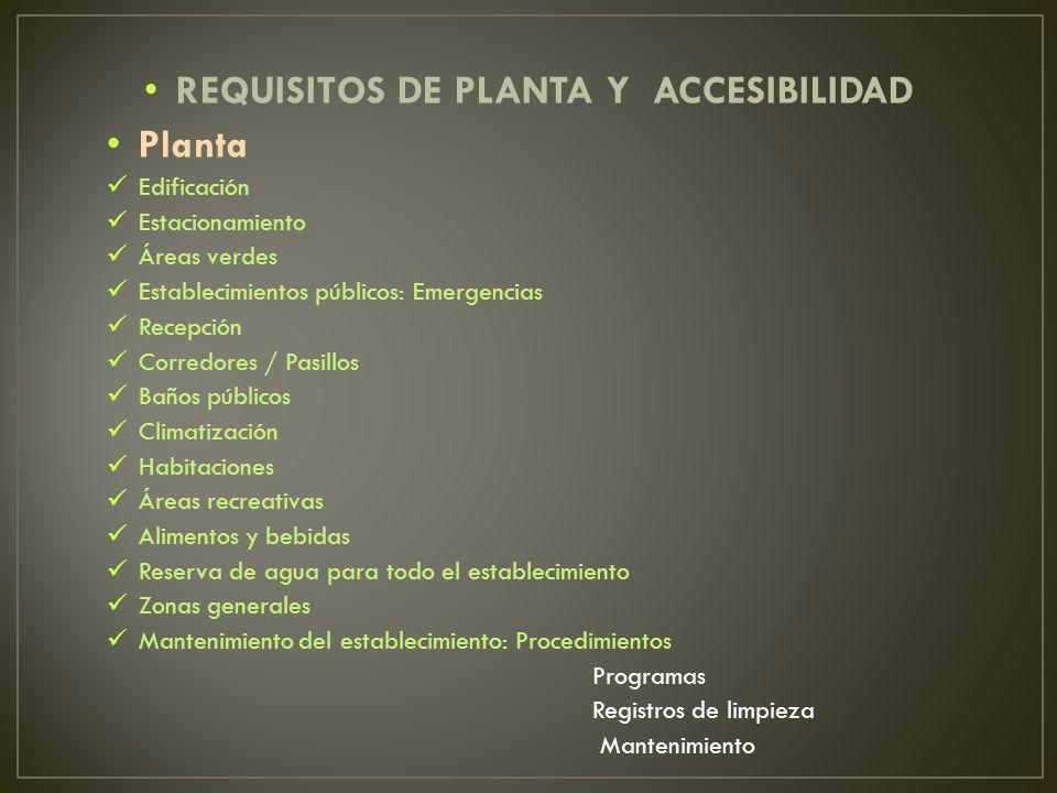 REQUISITOS DE PLANTA Y ACCESIBILIDAD Planta Edificación Estacionamiento Áreas verdes Establecimientos públicos: Emergencias Recepción Corredores / Pas