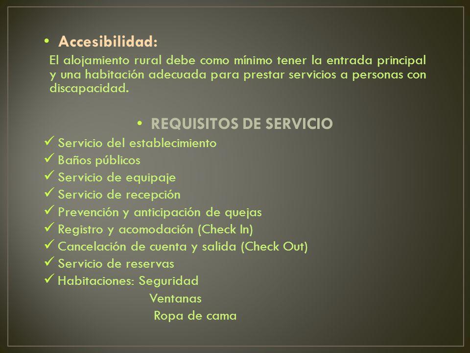 Accesibilidad: El alojamiento rural debe como mínimo tener la entrada principal y una habitación adecuada para prestar servicios a personas con discap