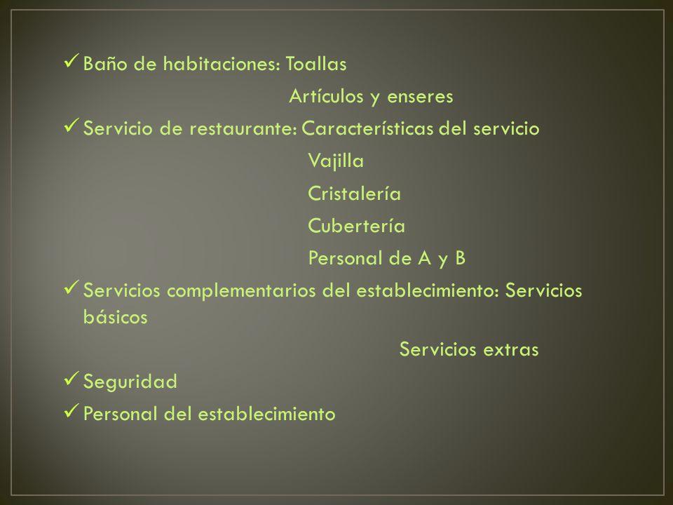 Baño de habitaciones: Toallas Artículos y enseres Servicio de restaurante: Características del servicio Vajilla Cristalería Cubertería Personal de A y