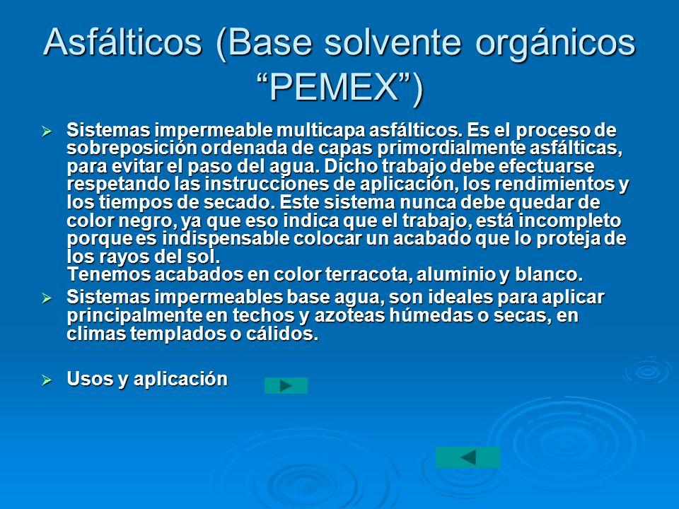 Asfálticos (Base solvente orgánicos PEMEX) Sistemas impermeable multicapa asfálticos. Es el proceso de sobreposición ordenada de capas primordialmente