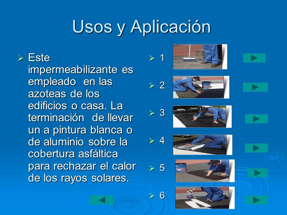 Usos y Aplicación Este impermeabilizante es empleado en las azoteas de los edificios o casa. La terminación de llevar un a pintura blanca o de alumini