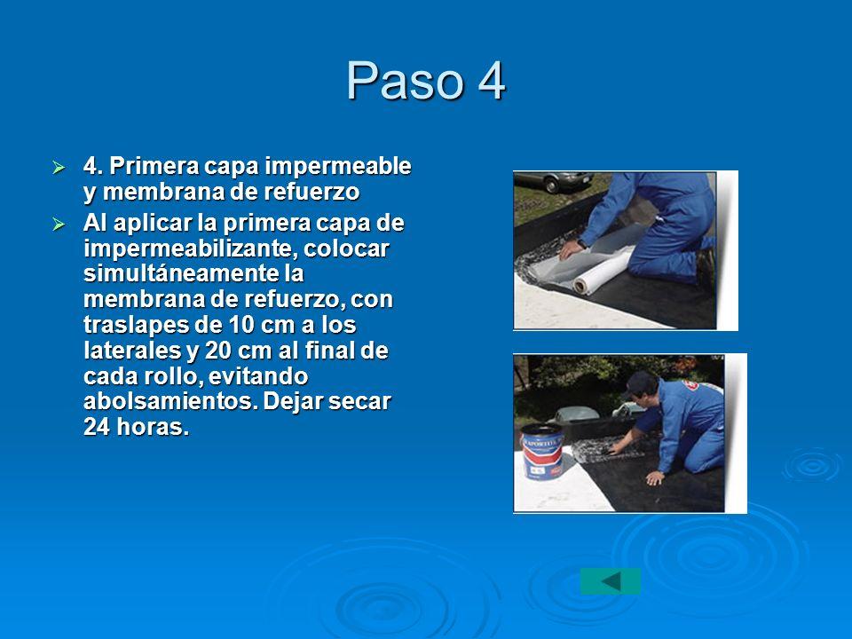 Paso 4 4. Primera capa impermeable y membrana de refuerzo 4. Primera capa impermeable y membrana de refuerzo Al aplicar la primera capa de impermeabil