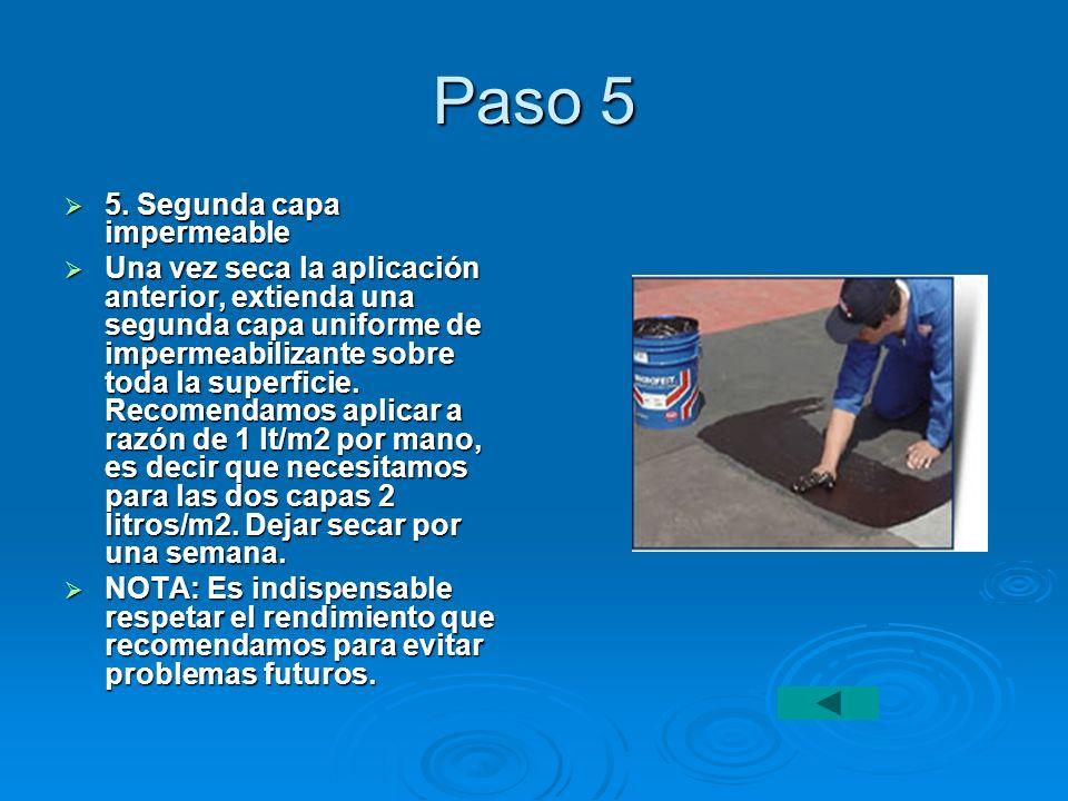 Paso 5 5. Segunda capa impermeable 5. Segunda capa impermeable Una vez seca la aplicación anterior, extienda una segunda capa uniforme de impermeabili