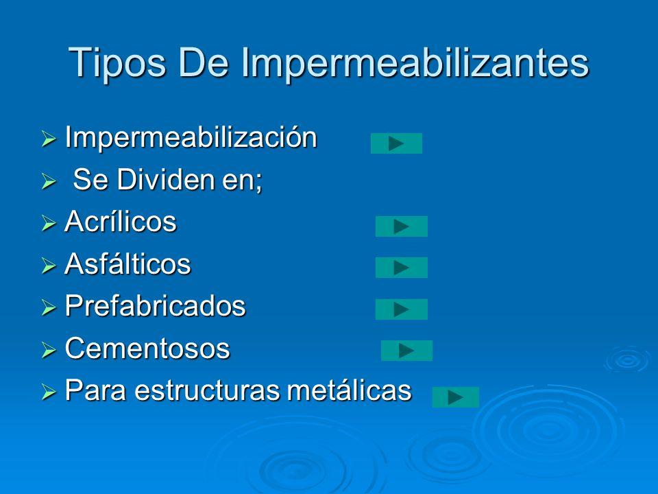 Tipos De Impermeabilizantes Impermeabilización Impermeabilización Se Dividen en; Se Dividen en; Acrílicos Acrílicos Asfálticos Asfálticos Prefabricado