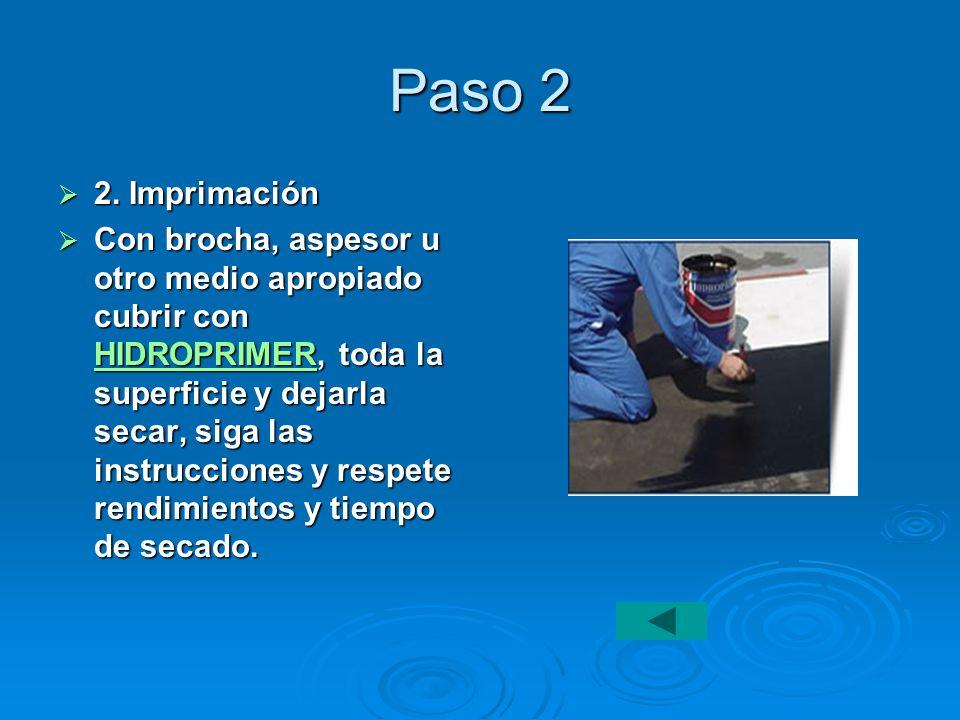 Paso 2 2. Imprimación 2. Imprimación Con brocha, aspesor u otro medio apropiado cubrir con HIDROPRIMER, toda la superficie y dejarla secar, siga las i