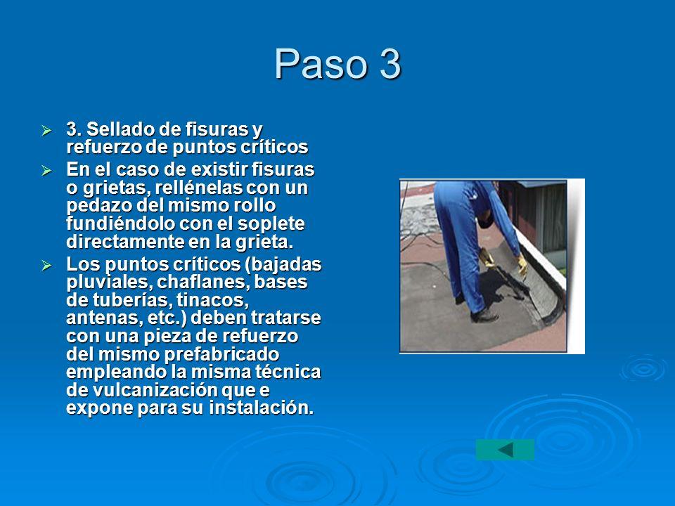 Paso 3 3. Sellado de fisuras y refuerzo de puntos críticos 3. Sellado de fisuras y refuerzo de puntos críticos En el caso de existir fisuras o grietas