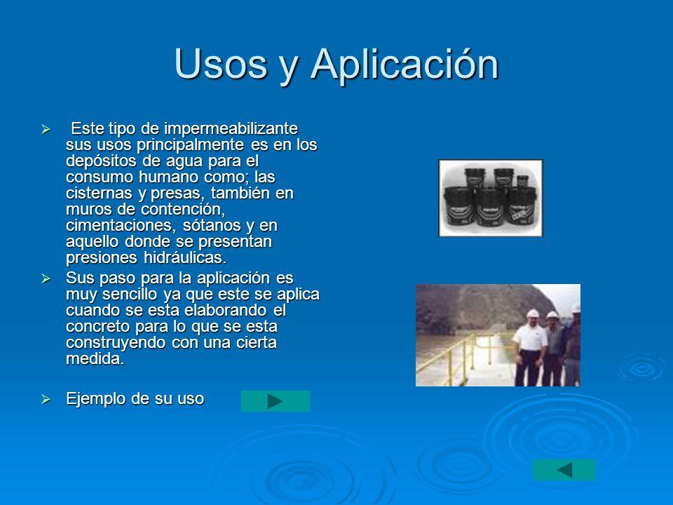 Usos y Aplicación Este tipo de impermeabilizante sus usos principalmente es en los depósitos de agua para el consumo humano como; las cisternas y pres