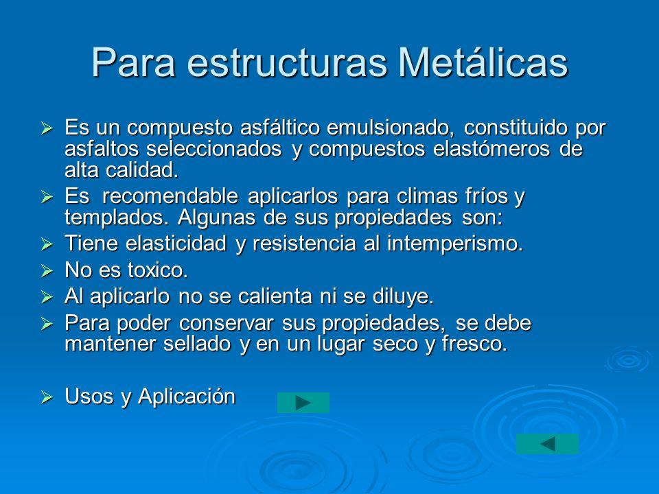 Para estructuras Metálicas Es un compuesto asfáltico emulsionado, constituido por asfaltos seleccionados y compuestos elastómeros de alta calidad. Es