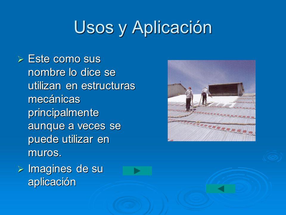 Usos y Aplicación Este como sus nombre lo dice se utilizan en estructuras mecánicas principalmente aunque a veces se puede utilizar en muros. Este com