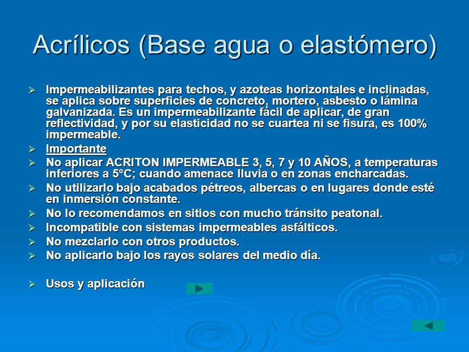 Acrílicos (Base agua o elastómero) Impermeabilizantes para techos, y azoteas horizontales e inclinadas, se aplica sobre superficies de concreto, morte