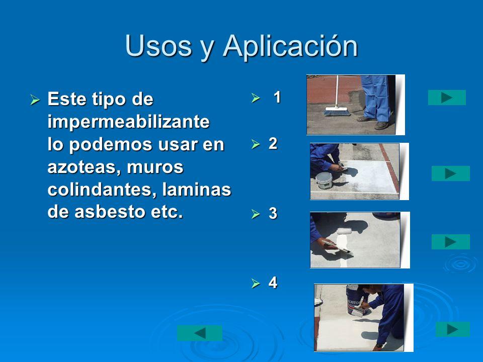 Usos y Aplicación Este tipo de impermeabilizante lo podemos usar en azoteas, muros colindantes, laminas de asbesto etc. Este tipo de impermeabilizante