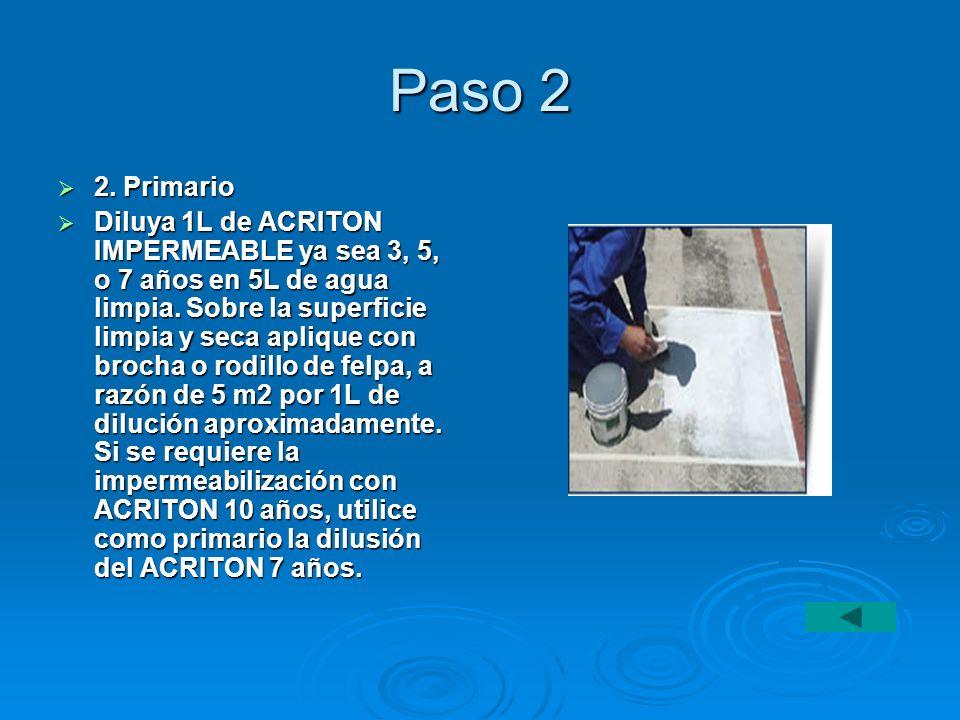 Paso 2 2. Primario 2. Primario Diluya 1L de ACRITON IMPERMEABLE ya sea 3, 5, o 7 años en 5L de agua limpia. Sobre la superficie limpia y seca aplique