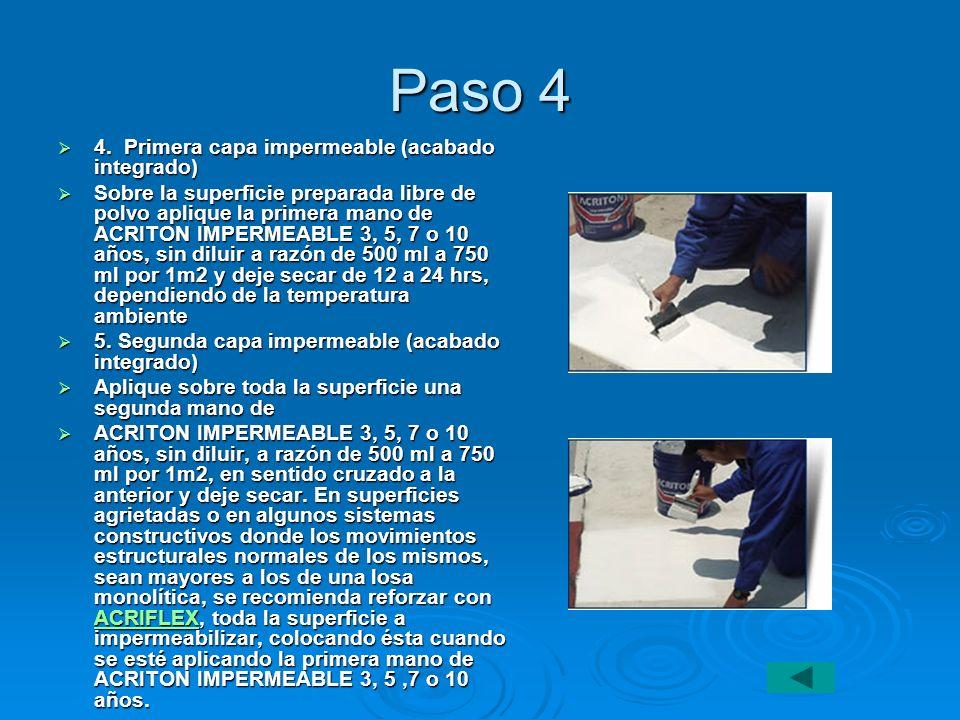 Paso 4 4. Primera capa impermeable (acabado integrado) 4. Primera capa impermeable (acabado integrado) Sobre la superficie preparada libre de polvo ap