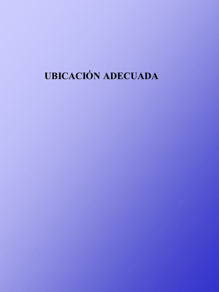 UBICACIÓN ADECUADA